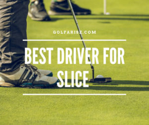 Best Driver for Slice