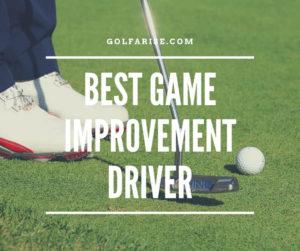 Best Game Improvement Driver