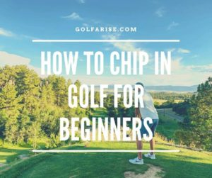 How To Chip In Golf For Beginners