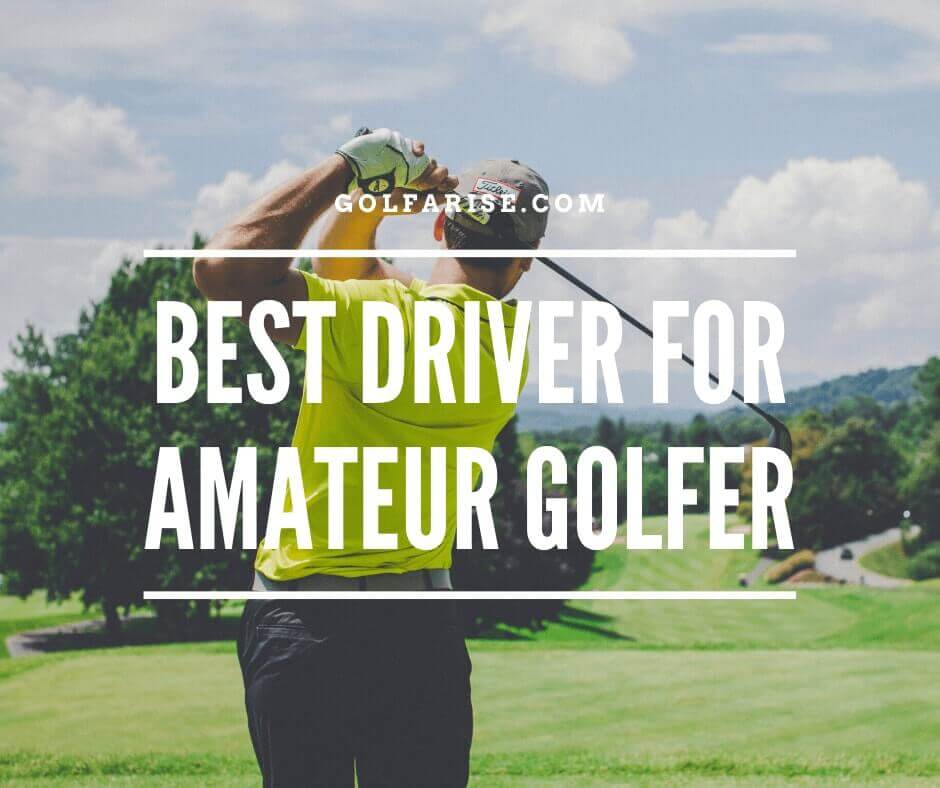Best Driver For Amatuer Golfer