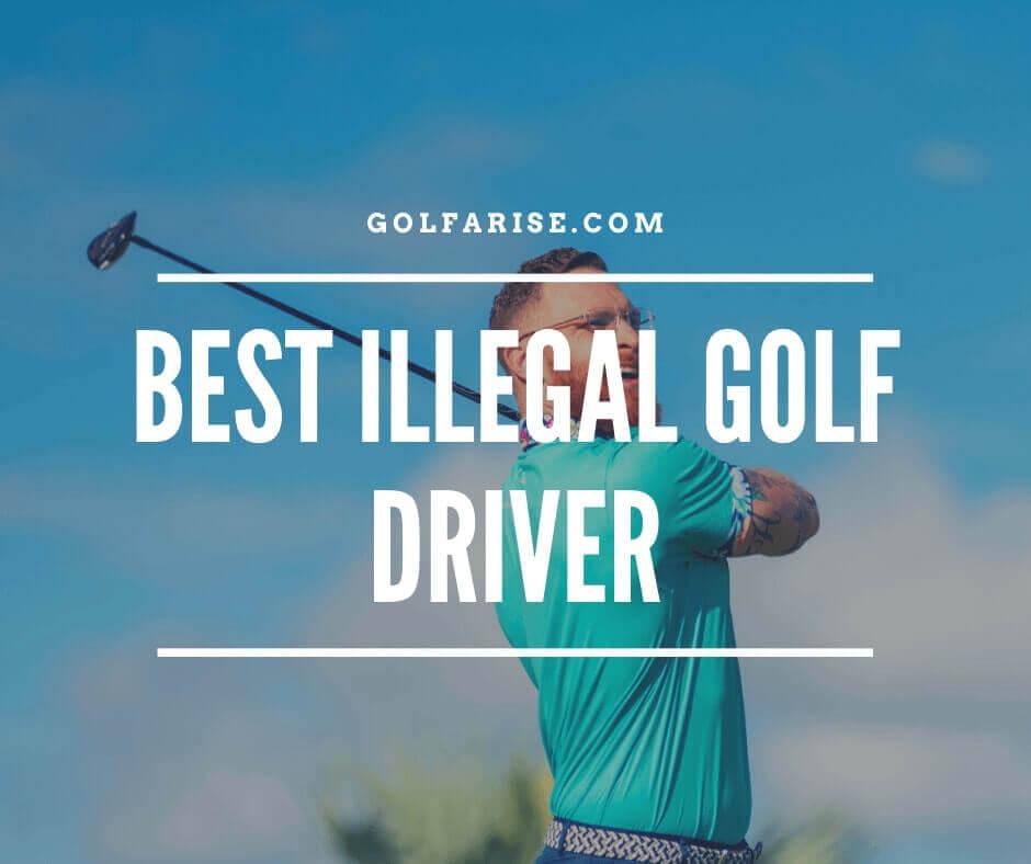Best Illegal Golf Driver