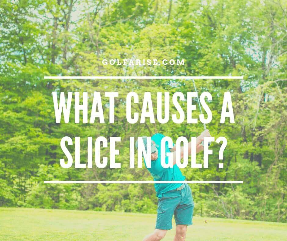 What Causes A Slice In Golf
