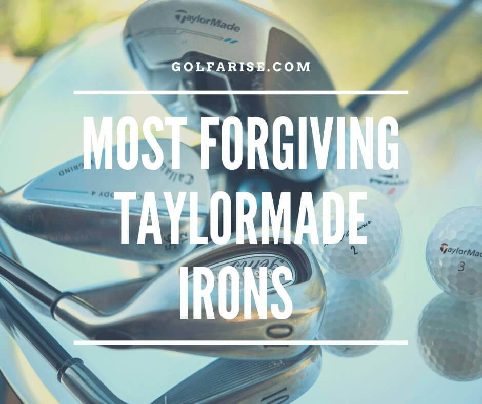 Most Forgiving Taylormade Irons