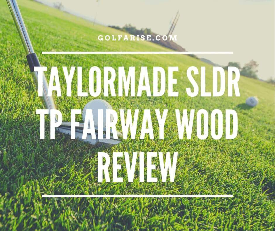 TaylorMade SLDR Tp Fairway Wood Review