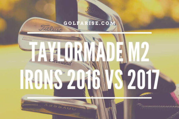 Taylormade M2 Irons 2016 Vs 2017