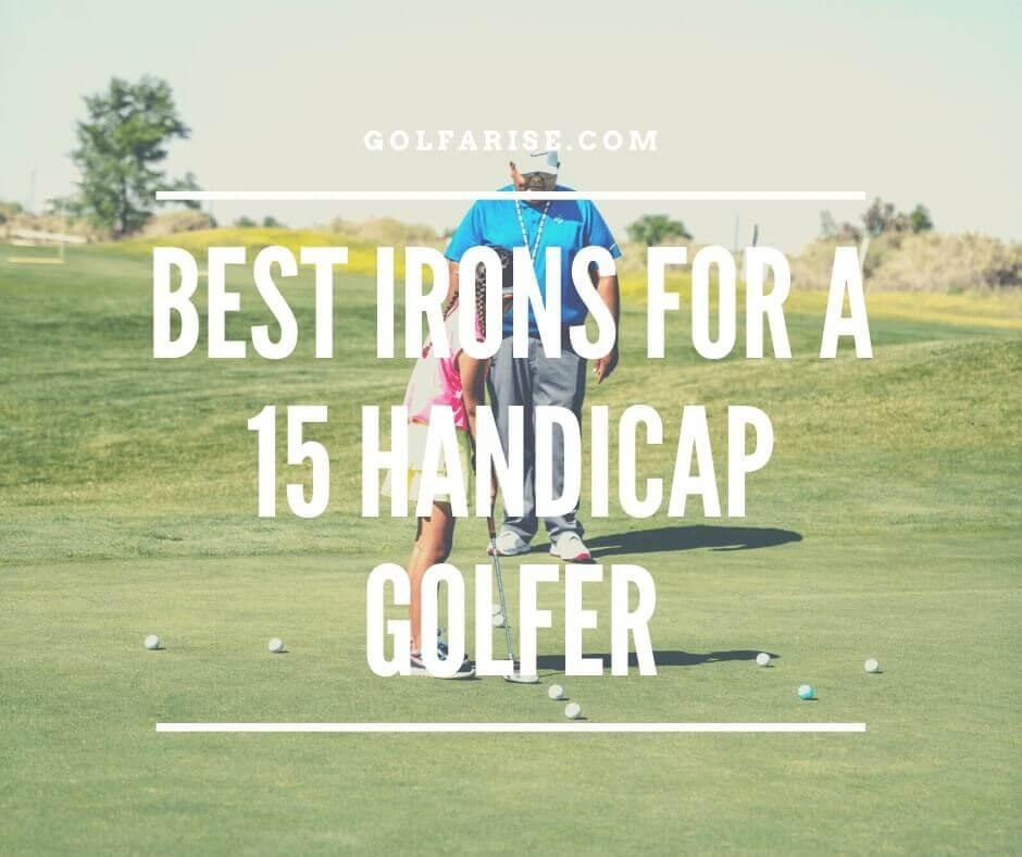 Best Irons For 15 Handicap