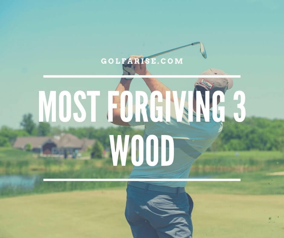 Most Forgiving 3 Wood
