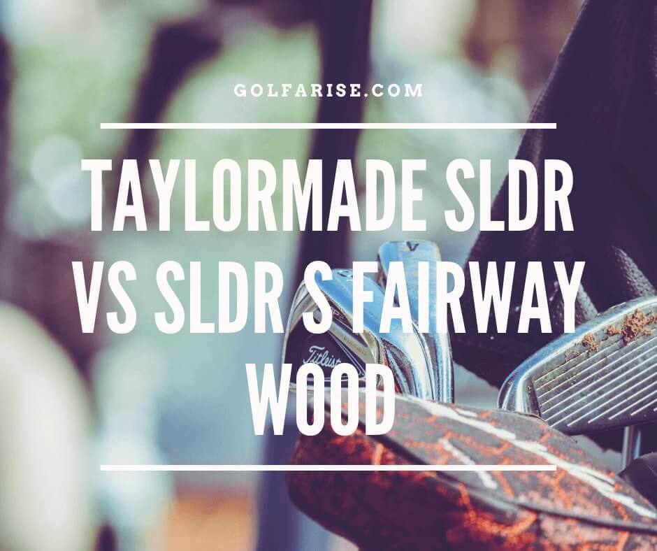 Taylormade Sldr Vs Sldr S Fairway Wood