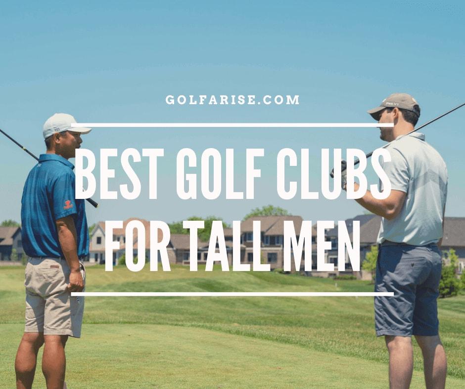 Best Golf Clubs For Tall Men