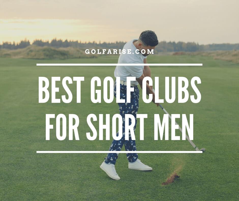 Best Golf Clubs for Short Men