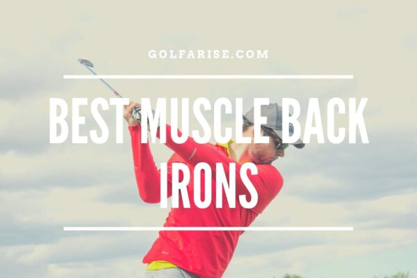 Best Muscle Back Irons