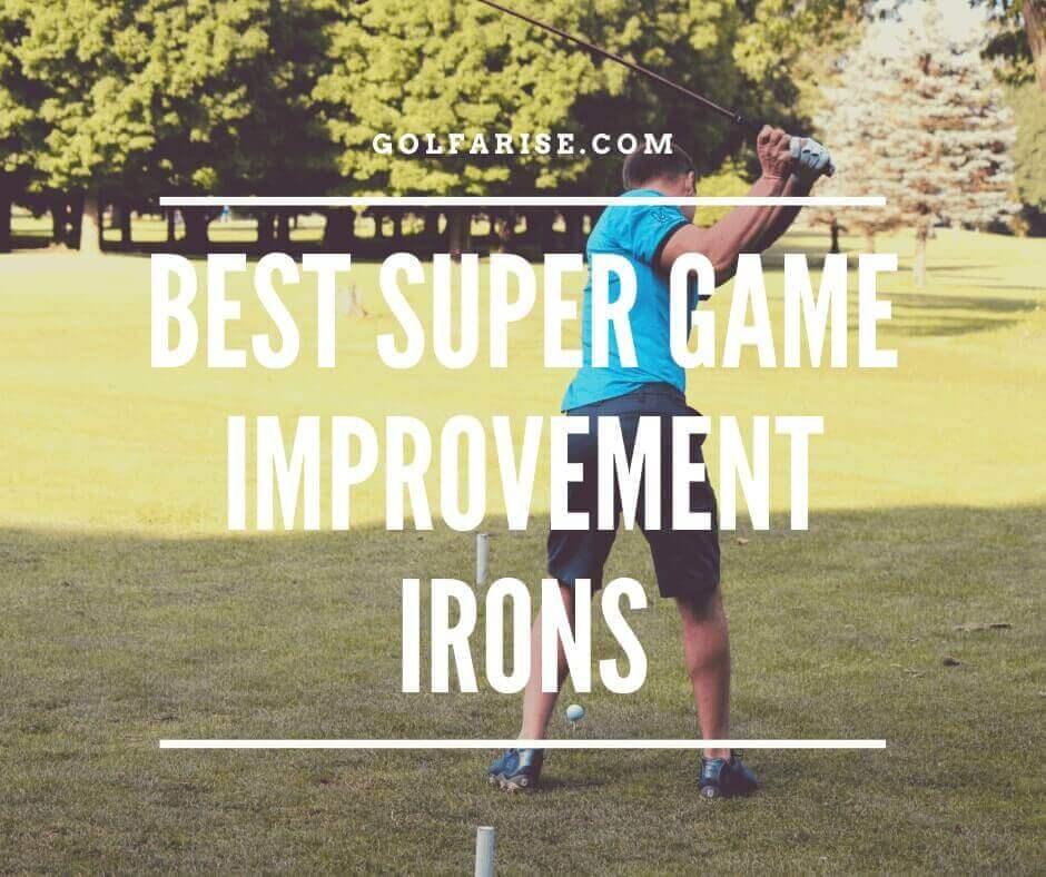 Best Super Game Improvement Irons