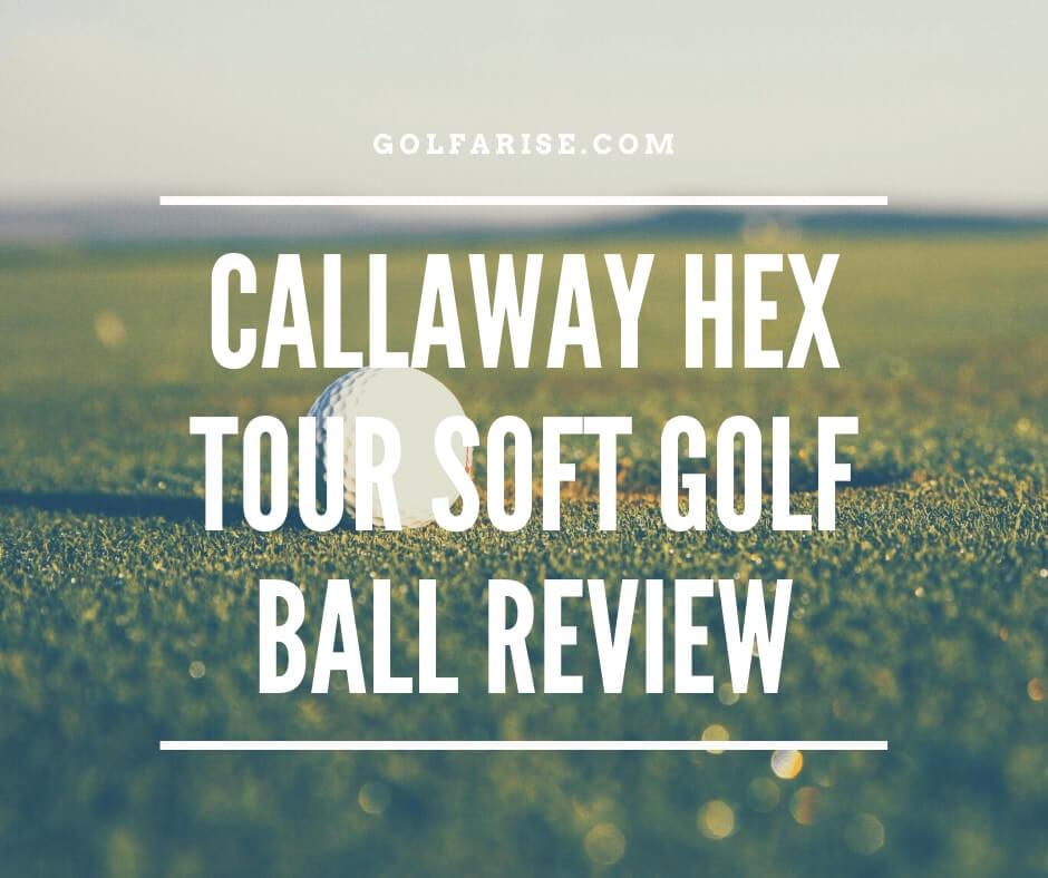 Callaway HEX Tour Soft Golf Ball Review
