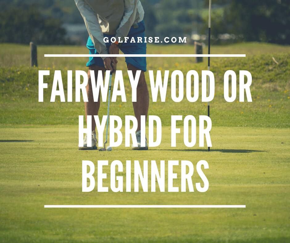 Fairway Wood or Hybrid For Beginners