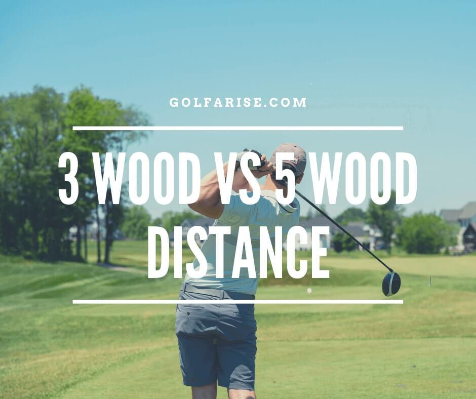 3 Wood vs 5 Wood Distance