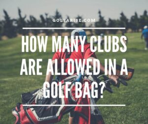 How Many Clubs Are Allowed in A Golf Bag