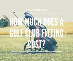 How Much Does a Golf Club Fitting Cost