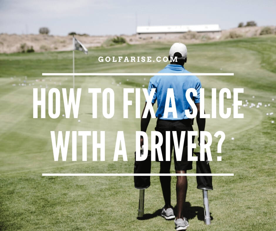 How To Fix A Slice With A Driver